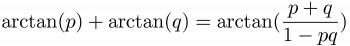 $\displaystyle \arctan(p) + \arctan(q) = \arctan(\frac{p+q}{1-pq})$
