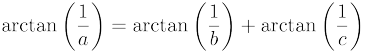 $\displaystyle \arctan\left(\frac{1}{a}\right) = \arctan\left(\frac{1}{b}\right)+\arctan\left(\frac{1}{c}\right)$