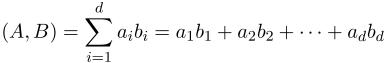 $\displaystyle (A,B)=\sum_{i=1}^{d}a_ib_i=a_1b_1+a_2b_2+\cdots +a_db_d$