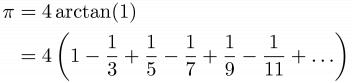 \begin{align*}\pi &= 4\arctan(1)\\&=4\left ( 1-\frac{1}{3}+\frac{1}{5}-\frac{1}{7}+\frac{1}{9}-\frac{1}{11}+\ldots \right ) \end{align*}